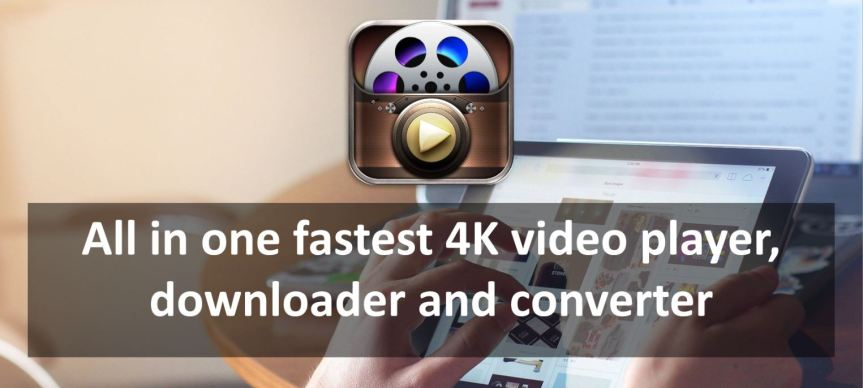 All in one fastest 4K video player, downloader andconverter